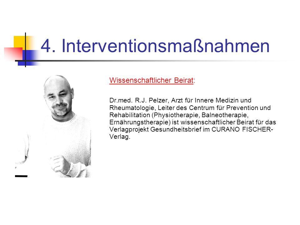 4. Interventionsmaßnahmen Wissenschaftlicher Beirat: Dr.med. R.J. Pelzer, Arzt für Innere Medizin und Rheumatologie, Leiter des Centrum für Prevention