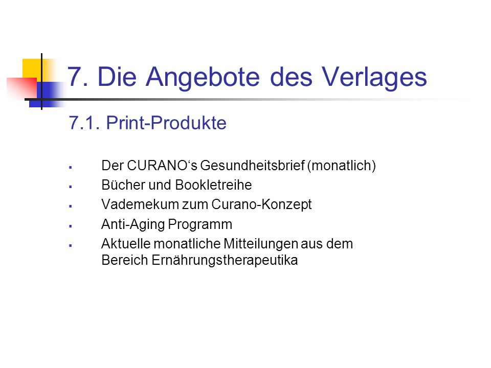 7. Die Angebote des Verlages 7.1. Print-Produkte Der CURANOs Gesundheitsbrief (monatlich) Bücher und Bookletreihe Vademekum zum Curano-Konzept Anti-Ag