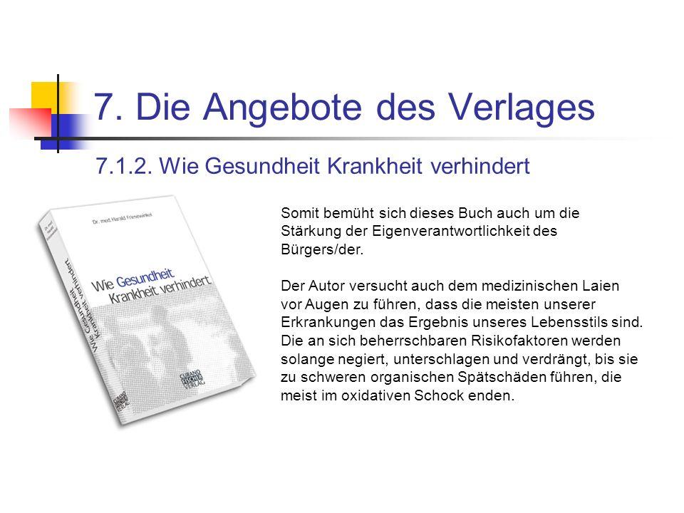 7. Die Angebote des Verlages 7.1.2. Wie Gesundheit Krankheit verhindert Somit bemüht sich dieses Buch auch um die Stärkung der Eigenverantwortlichkeit