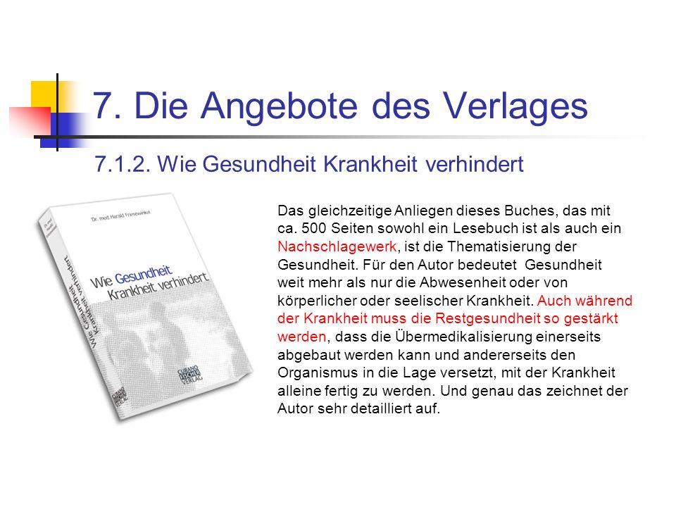 7. Die Angebote des Verlages 7.1.2. Wie Gesundheit Krankheit verhindert Das gleichzeitige Anliegen dieses Buches, das mit ca. 500 Seiten sowohl ein Le