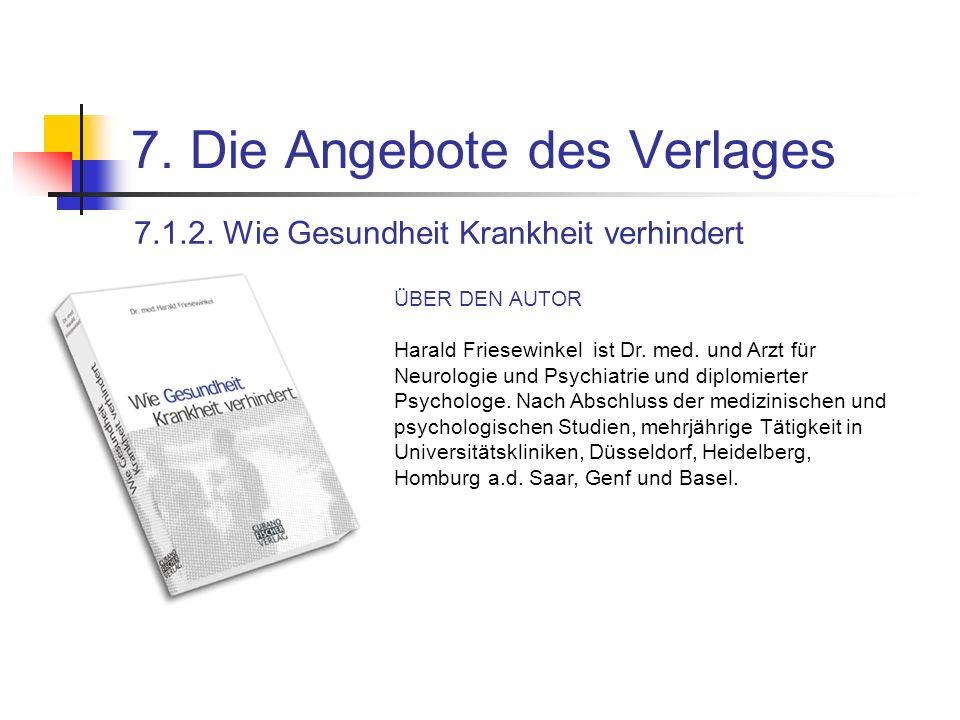 7. Die Angebote des Verlages 7.1.2. Wie Gesundheit Krankheit verhindert ÜBER DEN AUTOR Harald Friesewinkel ist Dr. med. und Arzt für Neurologie und Ps