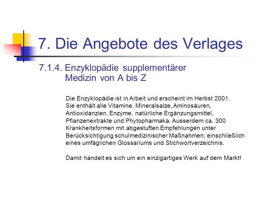 7. Die Angebote des Verlages 7.1.4. Enzyklopädie supplementärer Medizin von A bis Z Die Enzyklopädie ist in Arbeit und erscheint im Herbst 2001. Sie e