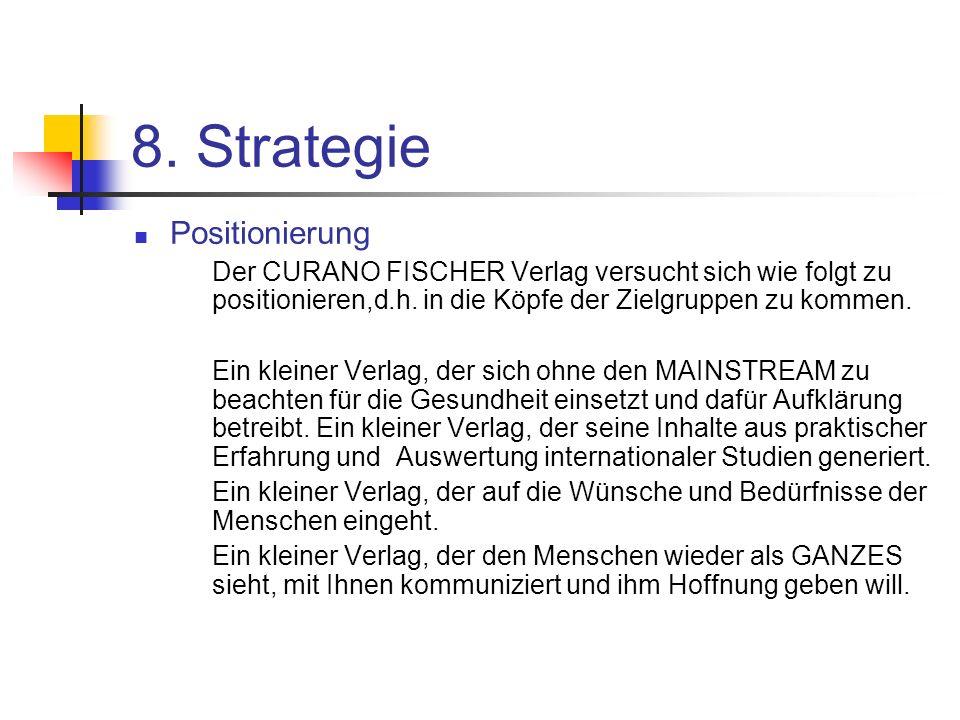 8. Strategie Positionierung Der CURANO FISCHER Verlag versucht sich wie folgt zu positionieren,d.h. in die Köpfe der Zielgruppen zu kommen. Ein kleine