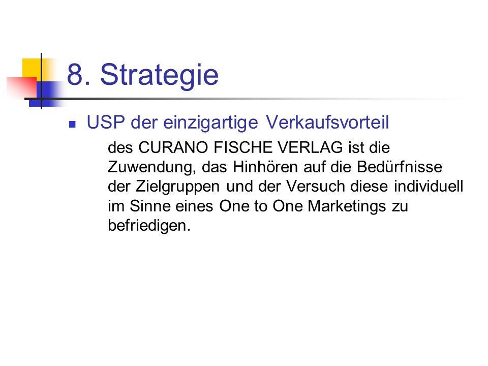 8. Strategie USP der einzigartige Verkaufsvorteil des CURANO FISCHE VERLAG ist die Zuwendung, das Hinhören auf die Bedürfnisse der Zielgruppen und der