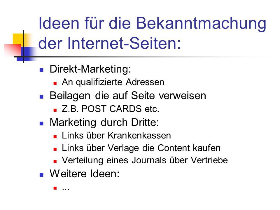 Ideen für die Bekanntmachung der Internet-Seiten: Direkt-Marketing: An qualifizierte Adressen Beilagen die auf Seite verweisen Z.B. POST CARDS etc. Ma