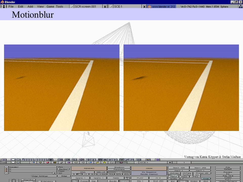 Vortrag von Katrin Köppert & Stefan Meißner Motionblur Aktiviert durch Mblur Anzahl der berechneten Zwischenbilder mit OSA (5, 8, 11, 16) Bf (Blur Fac