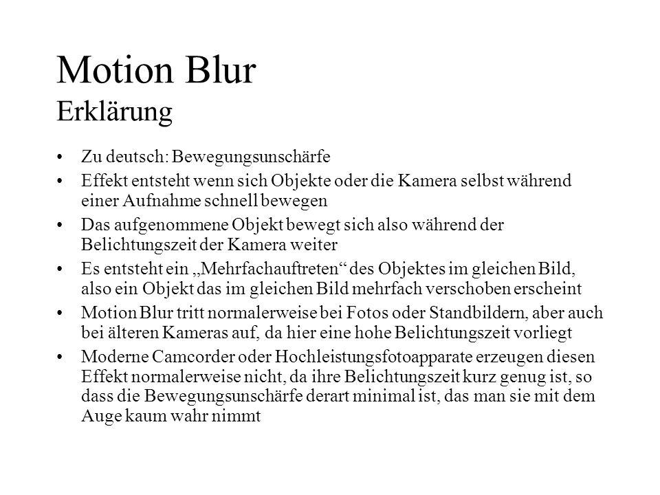 Motion Blur Erklärung Zu deutsch: Bewegungsunschärfe Effekt entsteht wenn sich Objekte oder die Kamera selbst während einer Aufnahme schnell bewegen D