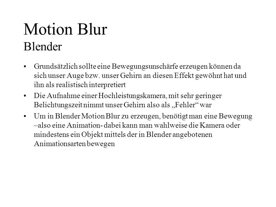 Motion Blur Blender Grundsätzlich sollte eine Bewegungsunschärfe erzeugen können da sich unser Auge bzw. unser Gehirn an diesen Effekt gewöhnt hat und