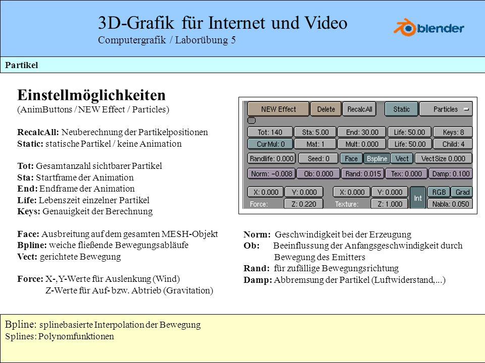 3D-Grafik für Internet und Video Computergrafik / Laborübung 5 Partikel Einstellmöglichkeiten (AnimButtons / NEW Effect / Particles) RecalcAll: Neuber