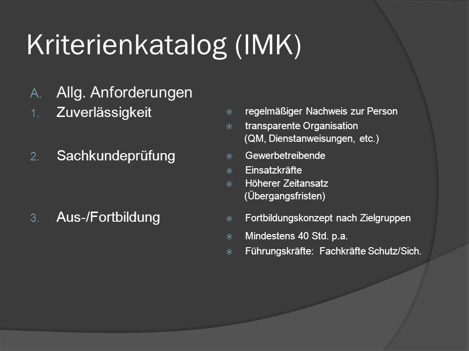 Kriterienkatalog (IMK) A. Allg. Anforderungen 1. Zuverlässigkeit 2. Sachkundeprüfung 3. Aus-/Fortbildung regelmäßiger Nachweis zur Person transparente