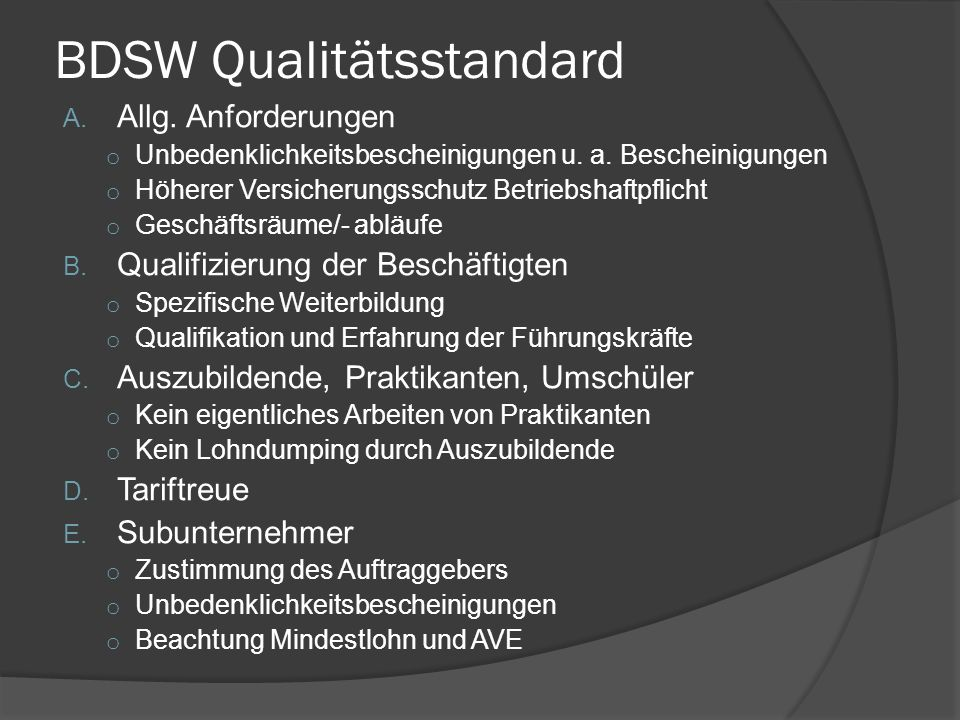 BDSW Qualitätsstandard A. Allg. Anforderungen o Unbedenklichkeitsbescheinigungen u. a. Bescheinigungen o Höherer Versicherungsschutz Betriebshaftpflic