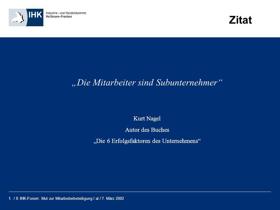 1. / 8. IHK-Forum: Mut zur Mitarbeiterbeteiligung / al / 7. März 2002 Zitat Die Mitarbeiter sind Subunternehmer Kurt Nagel Autor des Buches Die 6 Erfo