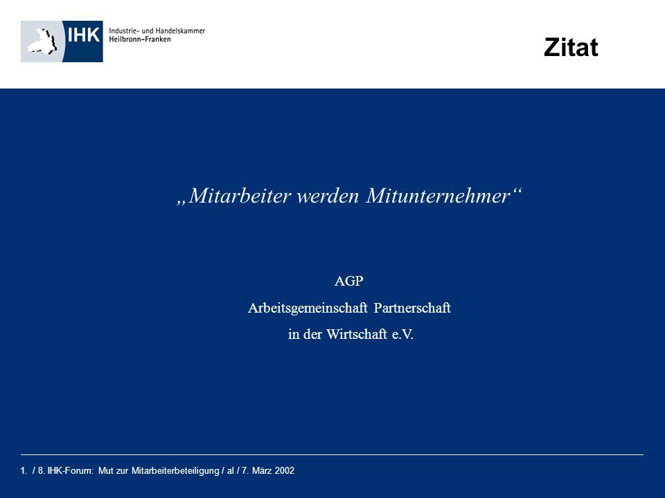 1. / 8. IHK-Forum: Mut zur Mitarbeiterbeteiligung / al / 7. März 2002 Zitat Mitarbeiter werden Mitunternehmer AGP Arbeitsgemeinschaft Partnerschaft in