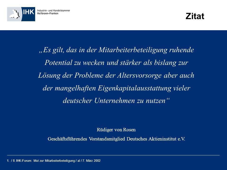 1. / 8. IHK-Forum: Mut zur Mitarbeiterbeteiligung / al / 7. März 2002 Zitat Es gilt, das in der Mitarbeiterbeteiligung ruhende Potential zu wecken und