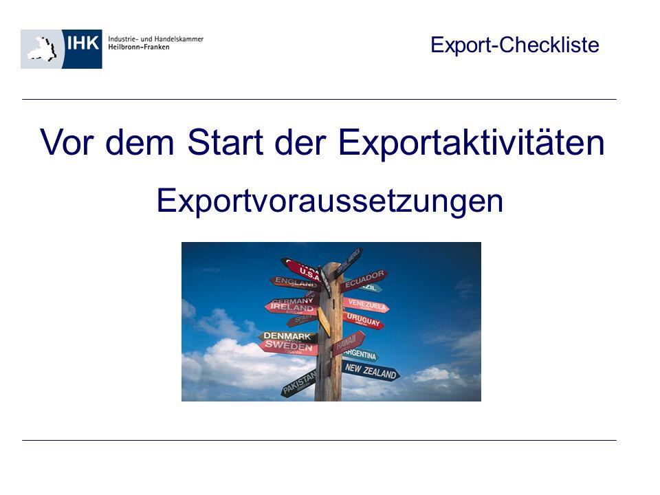 Export-Checkliste 1.Exporterfahrung 2.Produkte 3.Versand/Logistik 4.Produktion 5.Finanzen 6.Rechtliche Aspekte 7.Situation im Heimatmarkt 8.Exportmärkte 9.Vertriebswege