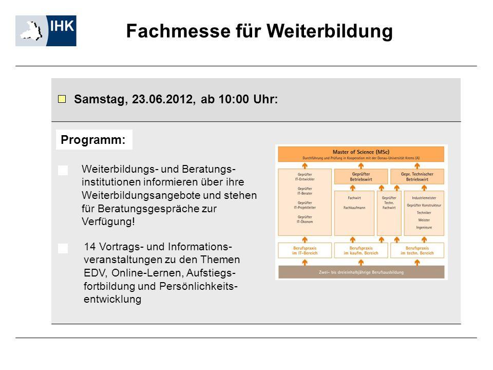 Fachmesse für Weiterbildung Samstag, 23.06.2012, ab 10:00 Uhr: Weiterbildungs- und Beratungs- institutionen informieren über ihre Weiterbildungsangebo