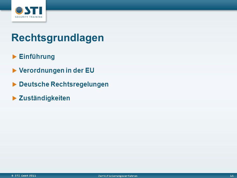 © STI GmbH 2011 15 Zertifizierungsverfahren Einführung Verordnungen in der EU Deutsche Rechtsregelungen Zuständigkeiten Rechtsgrundlagen
