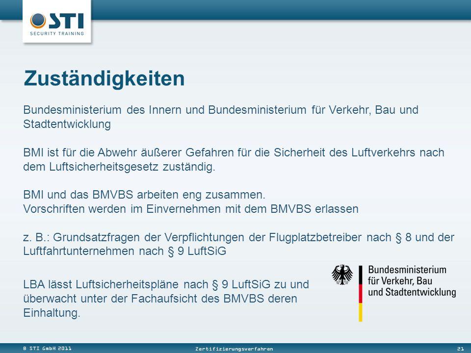 © STI GmbH 2011 21 Zertifizierungsverfahren Bundesministerium des Innern und Bundesministerium für Verkehr, Bau und Stadtentwicklung BMI ist für die Abwehr äußerer Gefahren für die Sicherheit des Luftverkehrs nach dem Luftsicherheitsgesetz zuständig.