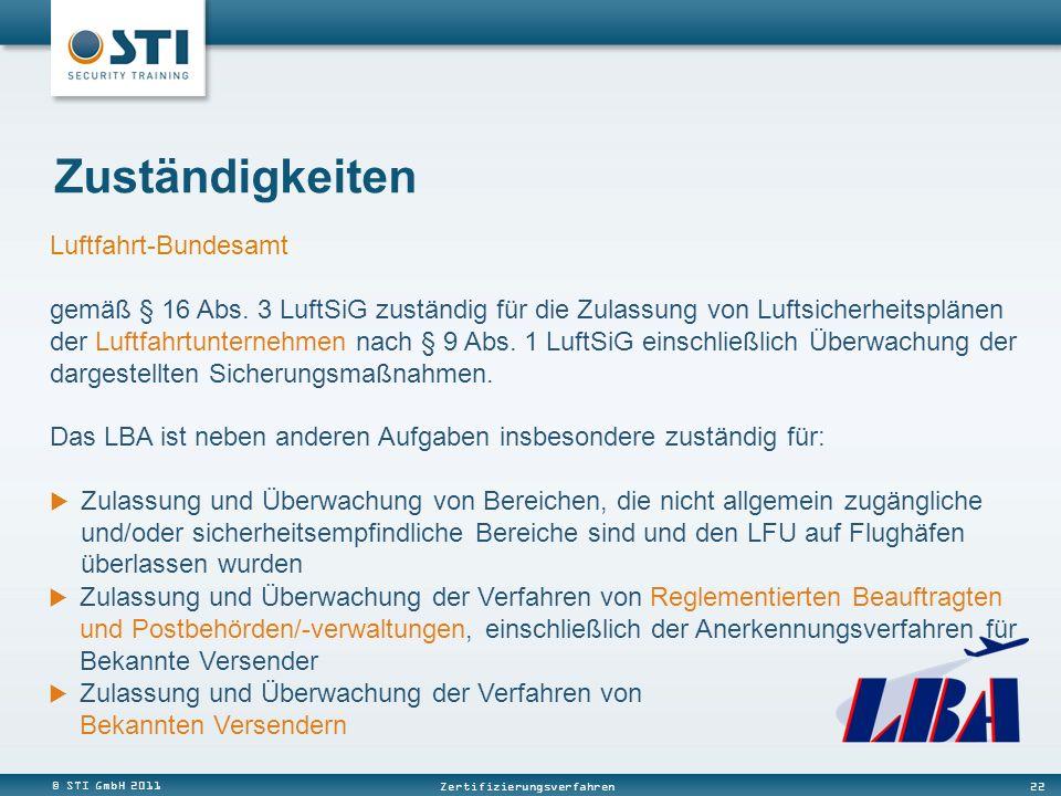 © STI GmbH 2011 22 Zertifizierungsverfahren Luftfahrt-Bundesamt gemäß § 16 Abs. 3 LuftSiG zuständig für die Zulassung von Luftsicherheitsplänen der Lu