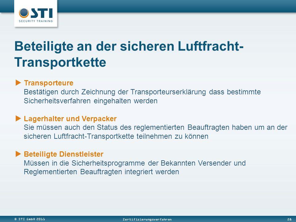 © STI GmbH 2011 28 Zertifizierungsverfahren Transporteure Bestätigen durch Zeichnung der Transporteurserklärung dass bestimmte Sicherheitsverfahren ei