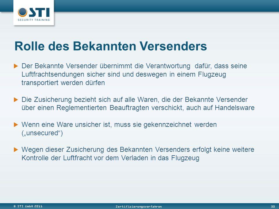 © STI GmbH 2011 30 Zertifizierungsverfahren Rolle des Bekannten Versenders Der Bekannte Versender übernimmt die Verantwortung dafür, dass seine Luftfr