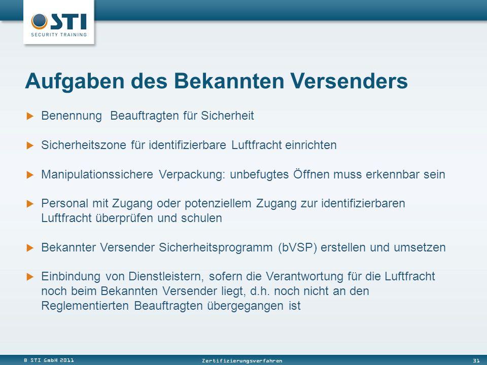 © STI GmbH 2011 31 Zertifizierungsverfahren Aufgaben des Bekannten Versenders Benennung Beauftragten für Sicherheit Sicherheitszone für identifizierba