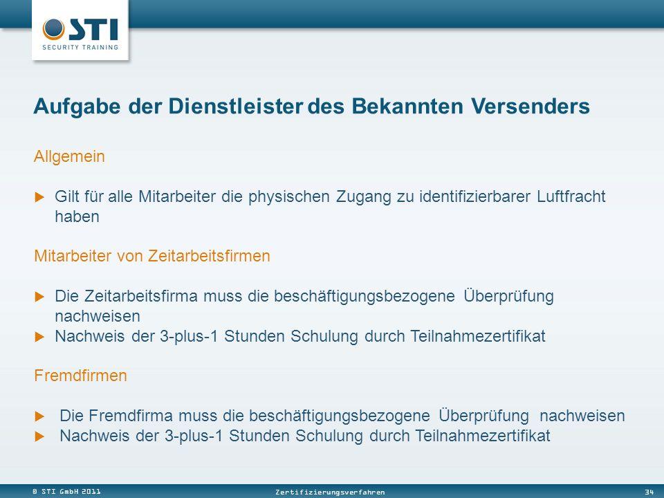 © STI GmbH 2011 34 Zertifizierungsverfahren Aufgabe der Dienstleister des Bekannten Versenders Allgemein Gilt für alle Mitarbeiter die physischen Zuga
