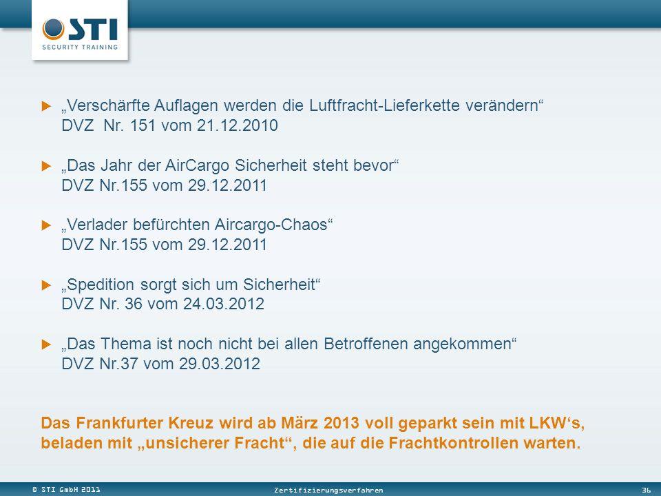 © STI GmbH 2011 36 Zertifizierungsverfahren Verschärfte Auflagen werden die Luftfracht-Lieferkette verändern DVZ Nr. 151 vom 21.12.2010 Das Jahr der A