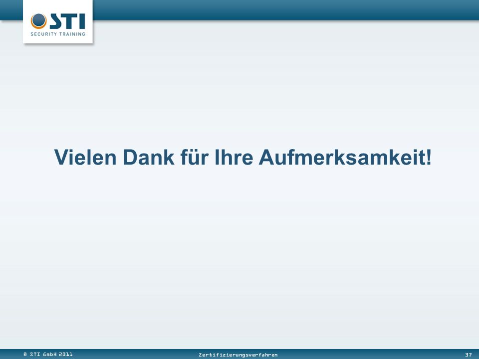 © STI GmbH 2011 37 Zertifizierungsverfahren Vielen Dank für Ihre Aufmerksamkeit!