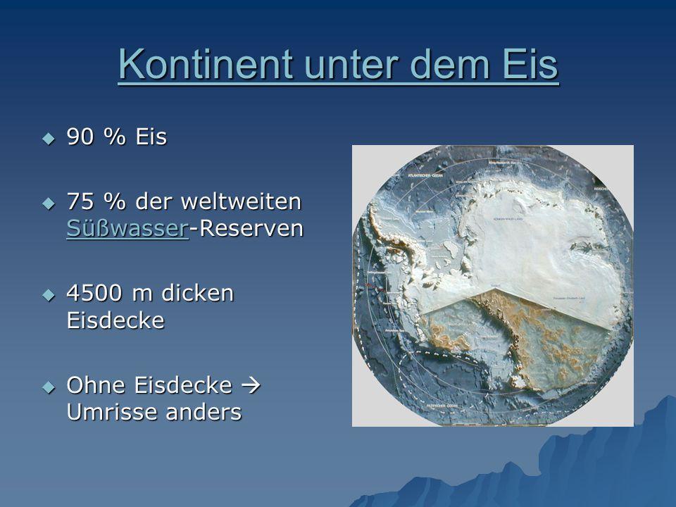Kontinent unter dem Eis Kontinent unter dem Eis 90 % Eis 90 % Eis 75 % der weltweiten Süßwasser-Reserven 75 % der weltweiten Süßwasser-Reserven Süßwas