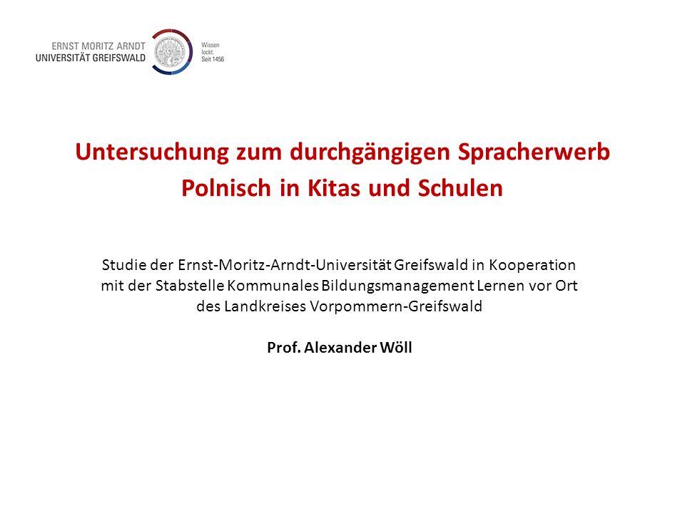Untersuchung zum durchgängigen Spracherwerb Polnisch in Kitas und Schulen Studie der Ernst-Moritz-Arndt-Universität Greifswald in Kooperation mit der