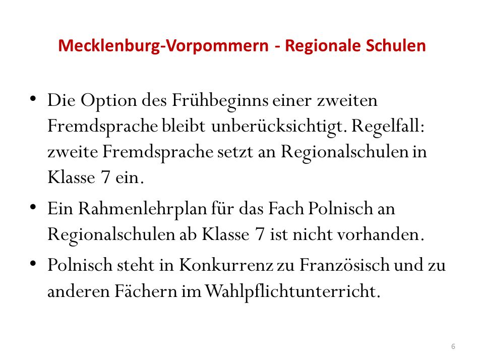Mecklenburg-Vorpommern - Regionale Schulen Die Option des Frühbeginns einer zweiten Fremdsprache bleibt unberücksichtigt. Regelfall: zweite Fremdsprac