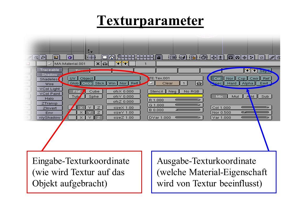 Texturparameter Eingabe-Texturkoordinate (wie wird Textur auf das Objekt aufgebracht) Ausgabe-Texturkoordinate (welche Material-Eigenschaft wird von Textur beeinflusst)