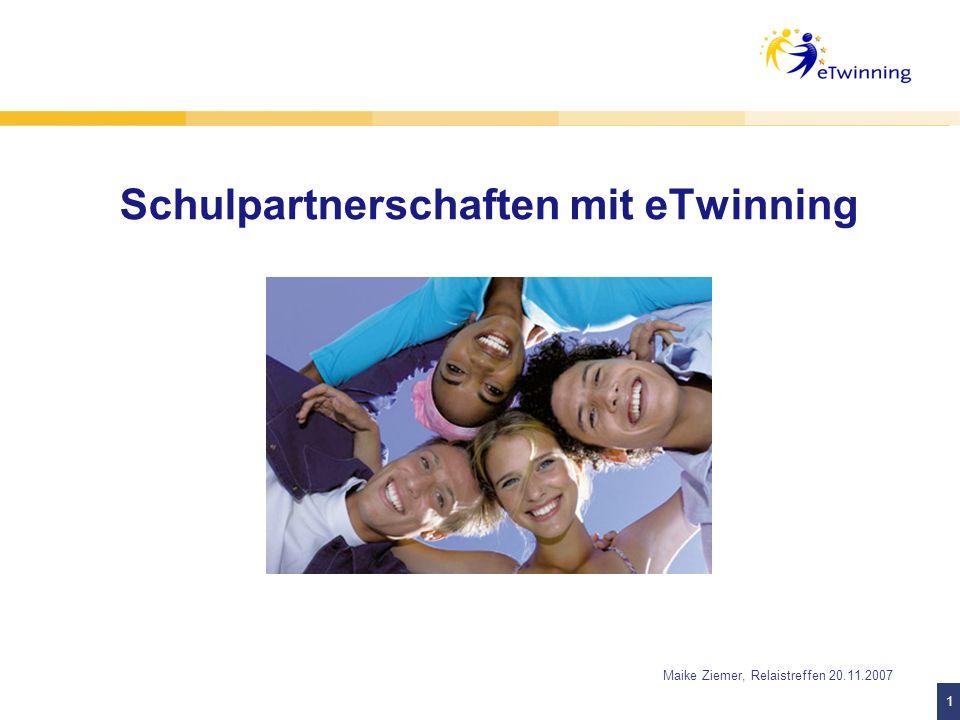 1 1 Maike Ziemer, Relaistreffen 20.11.2007 Schulpartnerschaften mit eTwinning