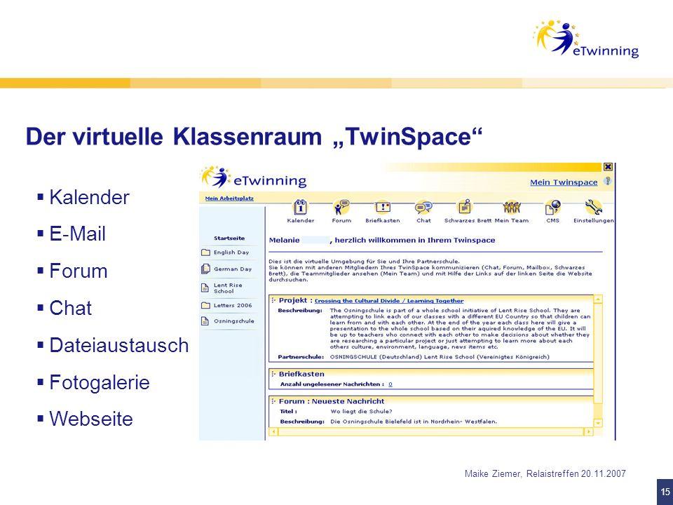 15 Maike Ziemer, Relaistreffen 20.11.2007 Der virtuelle Klassenraum TwinSpace Kalender E-Mail Forum Chat Dateiaustausch Fotogalerie Webseite