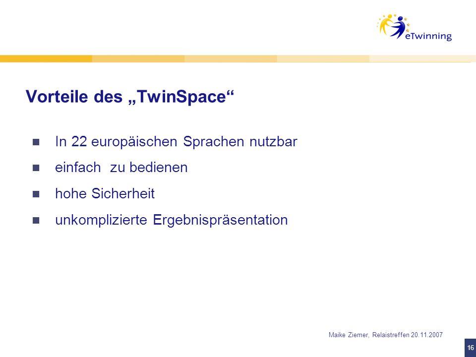 16 Maike Ziemer, Relaistreffen 20.11.2007 Vorteile des TwinSpace In 22 europäischen Sprachen nutzbar einfach zu bedienen hohe Sicherheit unkompliziert