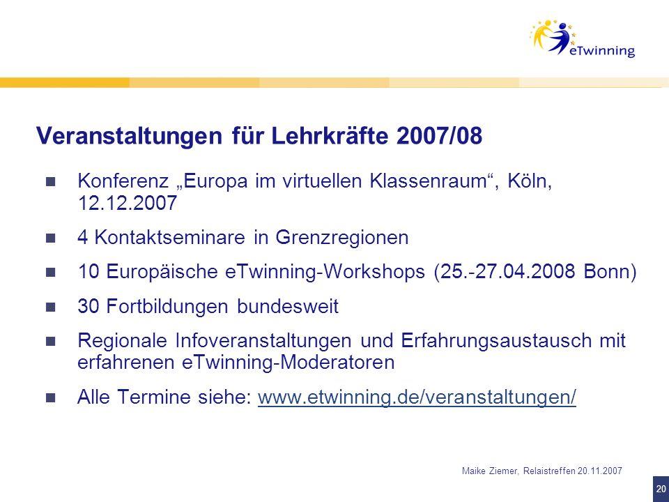 20 Maike Ziemer, Relaistreffen 20.11.2007 Veranstaltungen für Lehrkräfte 2007/08 Konferenz Europa im virtuellen Klassenraum, Köln, 12.12.2007 4 Kontak