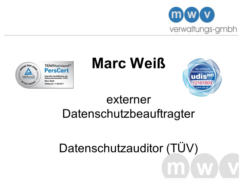 Marc Weiß Datenschutzbeauftragter –Udis –Datenschutzauditor (TÜV) –BVD –QMB