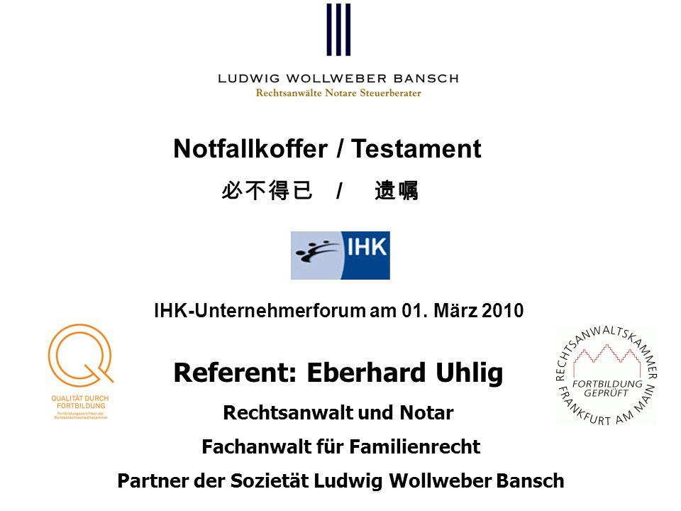 Notfallkoffer / Testament / Referent: Eberhard Uhlig Rechtsanwalt und Notar Fachanwalt für Familienrecht Partner der Sozietät Ludwig Wollweber Bansch