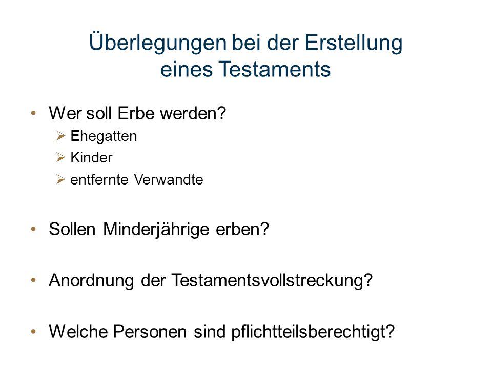 Überlegungen bei der Erstellung eines Testaments Wer soll Erbe werden? Ehegatten Kinder entfernte Verwandte Sollen Minderjährige erben? Anordnung der