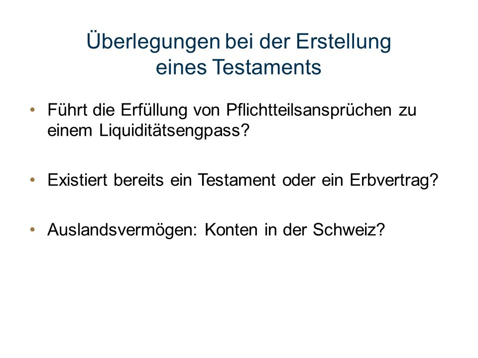 Überlegungen bei der Erstellung eines Testaments Führt die Erfüllung von Pflichtteilsansprüchen zu einem Liquiditätsengpass? Existiert bereits ein Tes