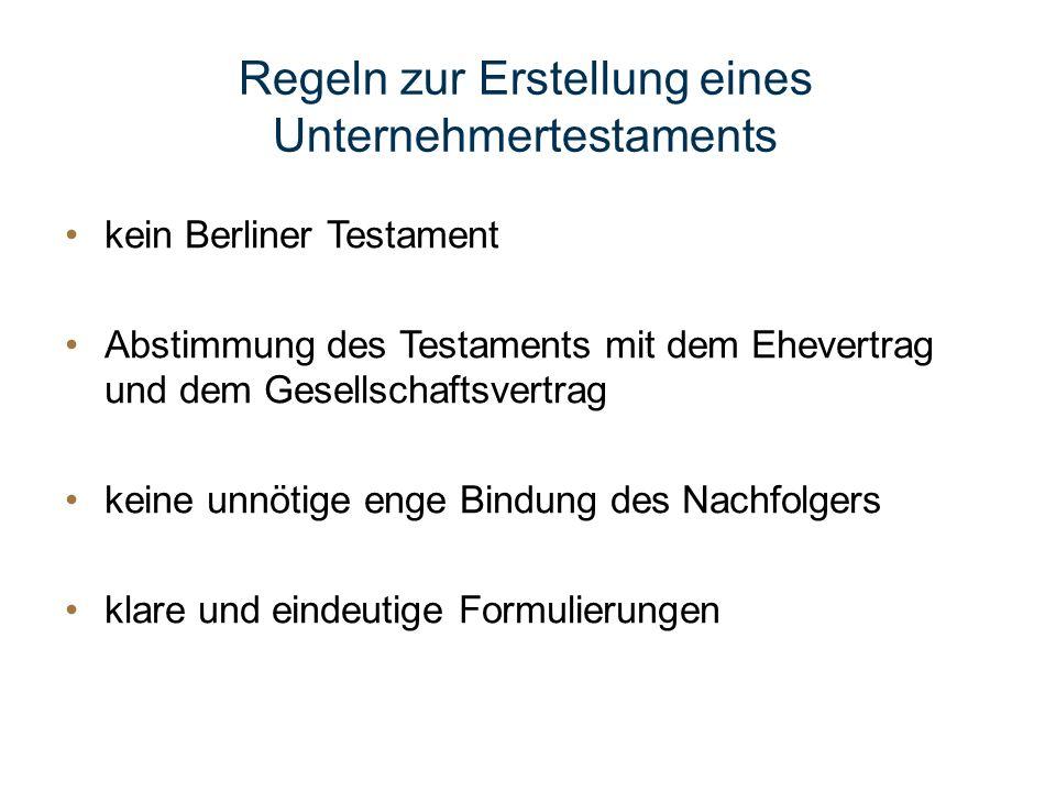 Regeln zur Erstellung eines Unternehmertestaments kein Berliner Testament Abstimmung des Testaments mit dem Ehevertrag und dem Gesellschaftsvertrag ke