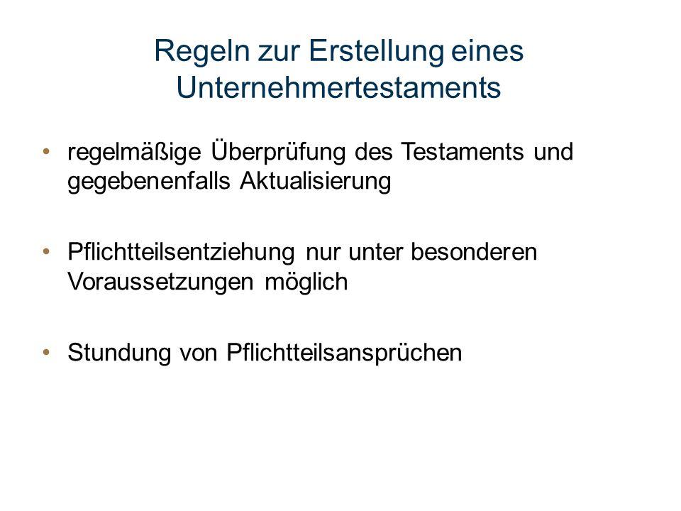 Regeln zur Erstellung eines Unternehmertestaments regelmäßige Überprüfung des Testaments und gegebenenfalls Aktualisierung Pflichtteilsentziehung nur