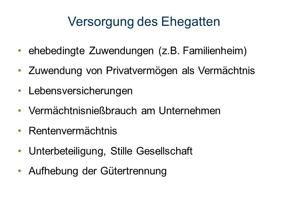 Versorgung des Ehegatten ehebedingte Zuwendungen (z.B. Familienheim) Zuwendung von Privatvermögen als Vermächtnis Lebensversicherungen Vermächtnisnieß