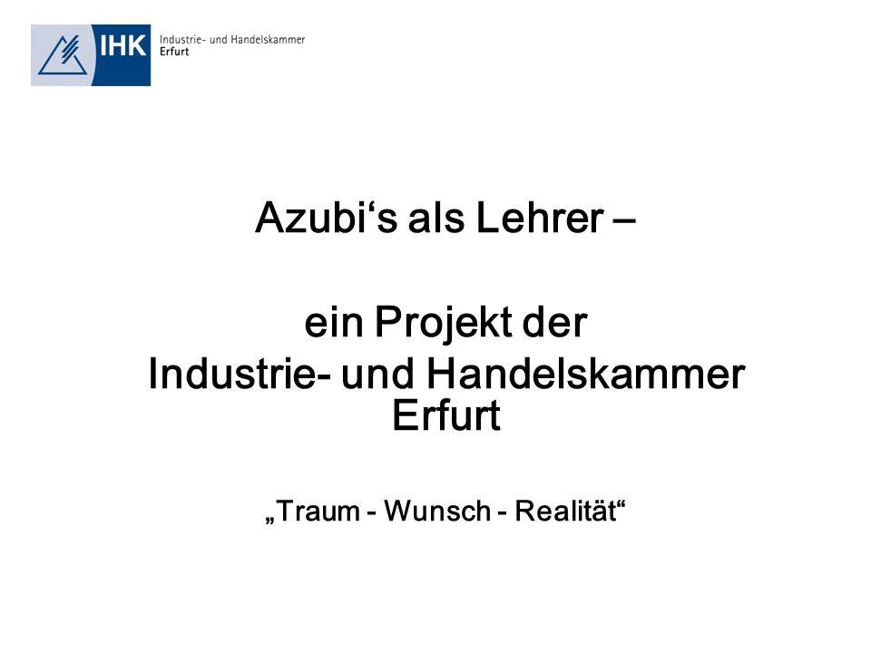 Azubis als Lehrer – ein Projekt der Industrie- und Handelskammer Erfurt Traum - Wunsch - Realität
