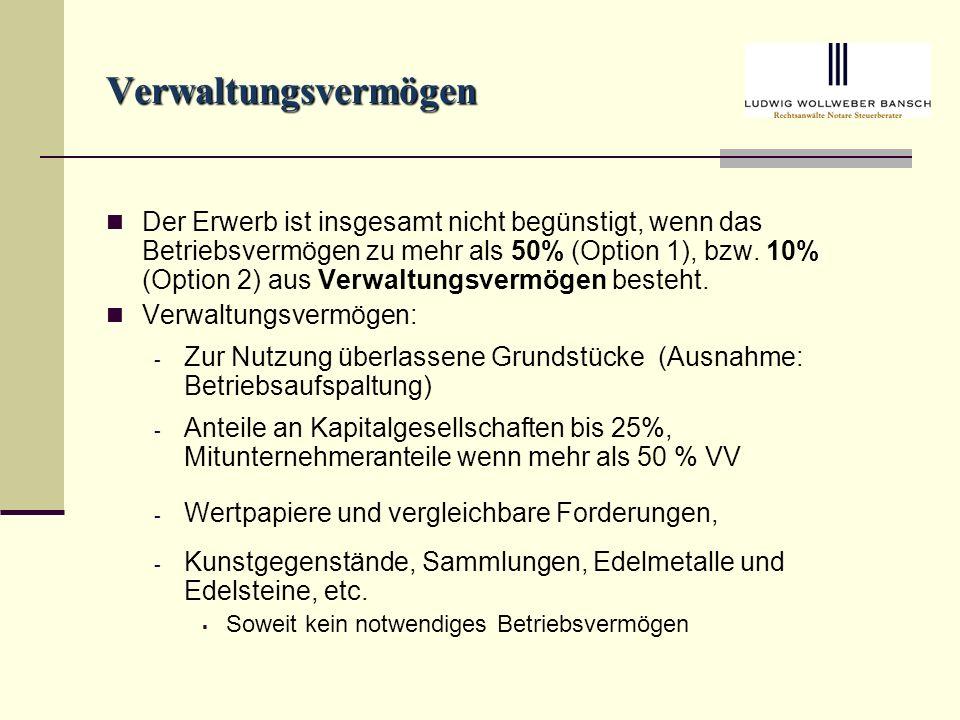 Verwaltungsvermögen Der Erwerb ist insgesamt nicht begünstigt, wenn das Betriebsvermögen zu mehr als 50% (Option 1), bzw.