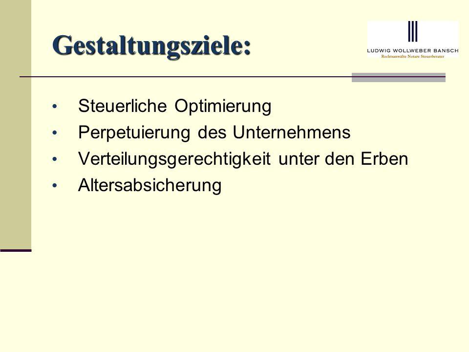 Gestaltungsziele: Steuerliche Optimierung Perpetuierung des Unternehmens Verteilungsgerechtigkeit unter den Erben Altersabsicherung