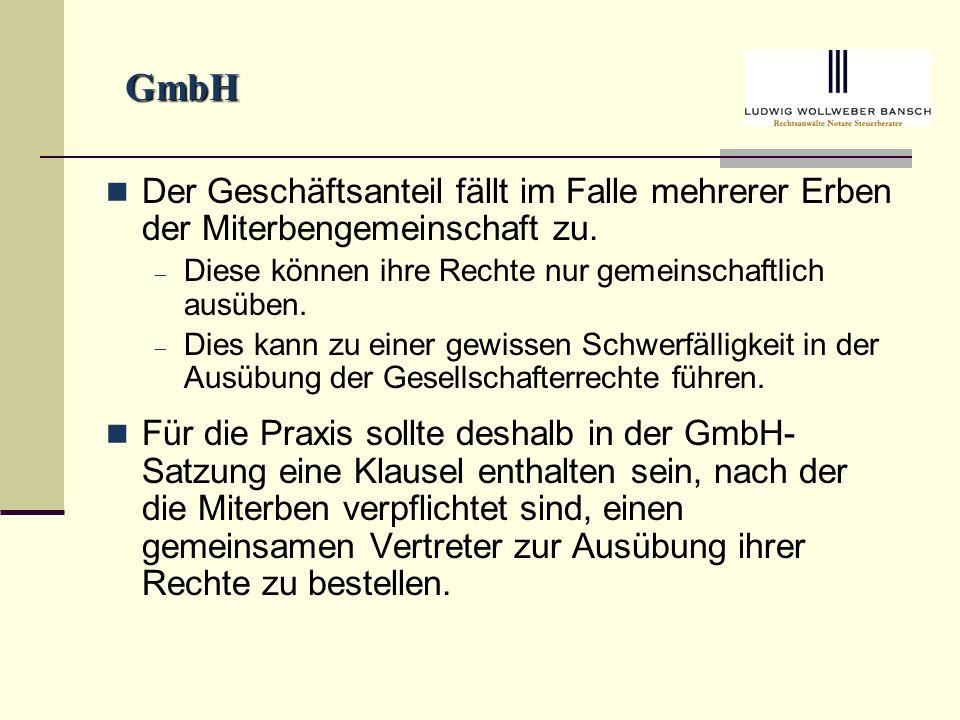 GmbH Der Geschäftsanteil fällt im Falle mehrerer Erben der Miterbengemeinschaft zu.