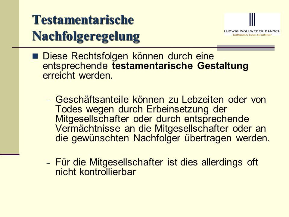 Testamentarische Nachfolgeregelung Diese Rechtsfolgen können durch eine entsprechende testamentarische Gestaltung erreicht werden.