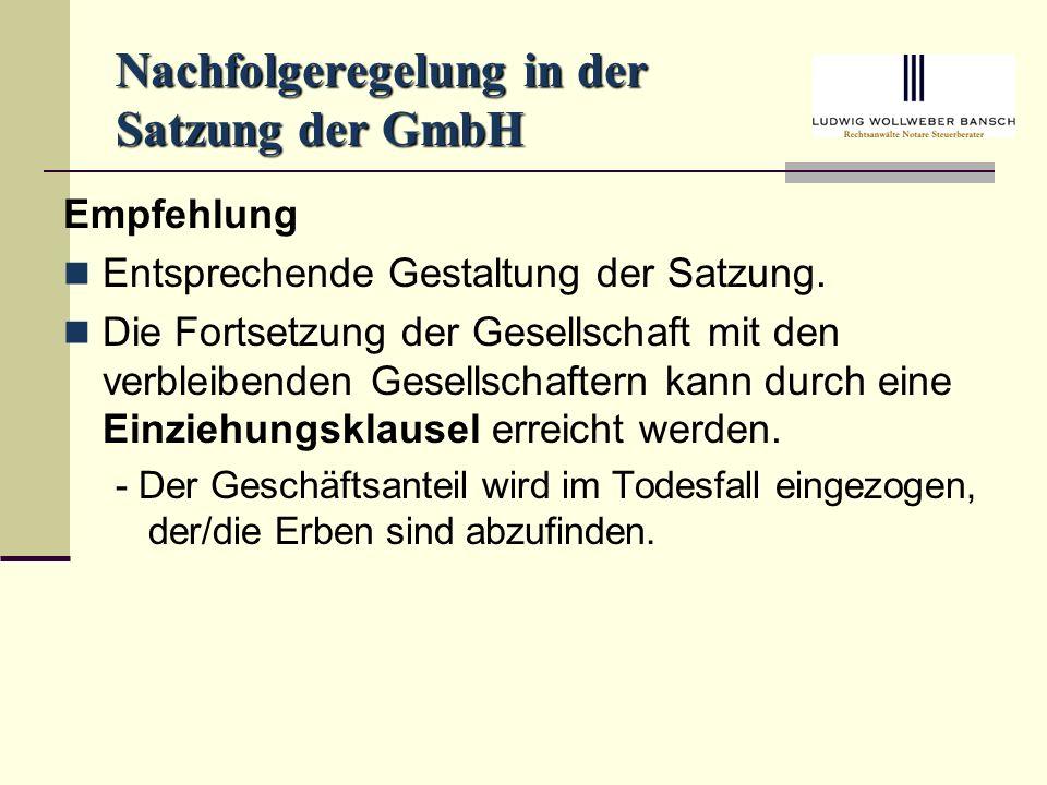 Nachfolgeregelung in der Satzung der GmbH Empfehlung Entsprechende Gestaltung der Satzung.